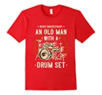 Never Underestimate An Old Man With A Drum Set Drummer Shirts Red