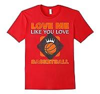 Basketball Love Me Like You Love Sports Shirts Red