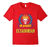 Kings Are Born In August With Ecuadorian Blood Shirts Red