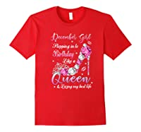 December Girl Stepping Into My Birthday Like A Queen Gifts Shirts Red
