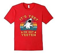 Shark Its Yeet Or Get Yeeten Shirts Red