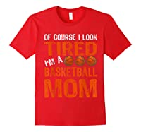 Basketball Player Mom Funny Mother Of Course I\\\'m Tired T-shirt Red