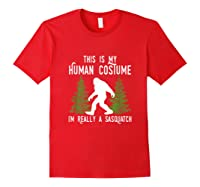 This Is My Human Costume I'm Really A Sasquatch Shirts Red