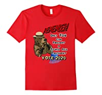 Remember Only You Can Prevent A Stupid Ass President Shirts Red