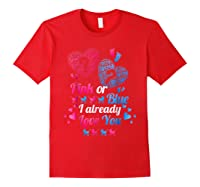 Gender Reveal   Pink Or Blue I Already Love You T Shirts Red