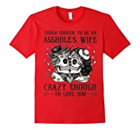 Tough Enough To Be An Asshole\\\'s Wife Crazy To Love Him Gifts T-shirt Red