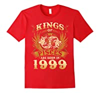 Kings Of Pisces Are Born In 1999 Happy 20th Birthday Shirts Red