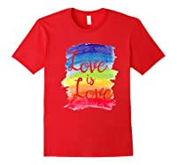 Love, Is Love Rainbow, Gay Lesbian Pride Watercolors Shirts Red