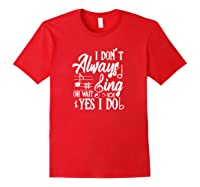 I Don't Always Sing Oh Wait Yes I Do Theater Music Lovers Pullover Shirts Red