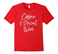 Cute Social Worker Gift For Funny Coffee Social Work Shirts Red