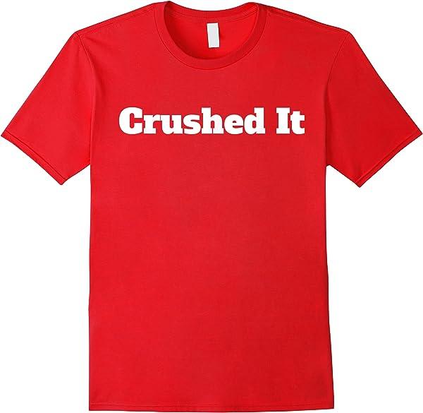 Crushed It T Shirt