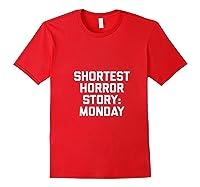 Shortest Horror Story Monday Funny Saying Sarcastic Shirts Red