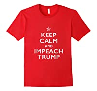 Keep Calm And Impeach Trump T Shirt Red
