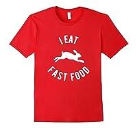 Rabbit Hunting Shirt I Eat Fast Food T Shirt Red
