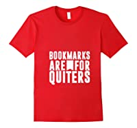 Bookmarks Are For Quitters Gift For Book Lovers Shirts Red