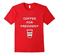 Coffee For President 2020 Funny Presidential Election Day Tank Top Shirts Red