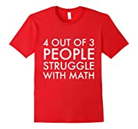 4 Out Of 3 People Struggle With Math T-shirt Geek Nerd Tee Red
