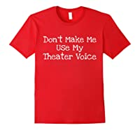 Don't Make Me Use My Theater Voice Shirts Red
