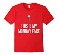 This Is My Monday Face - Funny Monday Shirt Red