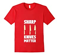 Sharp Knives Matter Chef Cooking Funny Culinary Chefs Gifts T Shirt Red