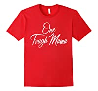 One Tough Mama T Shirt Happy Mother S Day Gift For Mom Red