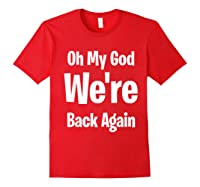 Oh My God We Re Back Again Backstreet Back Great Shirts Red