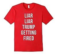 Liar Liar Trump Getting Fired Funny Impeach President T Shirt Red