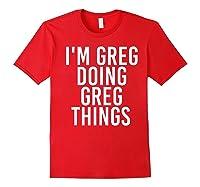 I'm Greg Doing Greg Things Funny Christmas Gift Idea Shirts Red