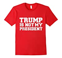 Trump Is Not My President T Shirt Impeach Anti Donald Trump Red