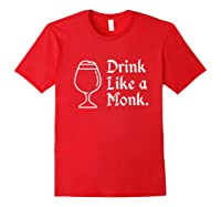Drink Like A Monk, For Belgian Crafts Beer Lovers Shirts Red