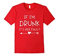 If I'm Drunk It's Her Fault Funny Best Friends T-shirt Red