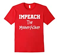 Impeach The Motherf45ker Motherfucker Anti Trump Political T Shirt Red
