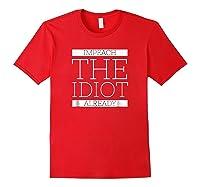 Anti Trump Shirt Impeach Idiot Already Treason President Red