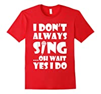 Don't Always Sing Oh Wait Yes Do Funny Singer Gift Shirts Red