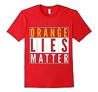 Orange Lies Matter Anti Trump Activist Protest Impeach T Shirt Red