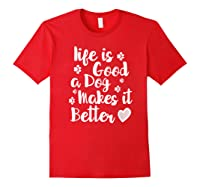 A Dog Makes It Better For Dog Lovers Tshirt T-shirt Red