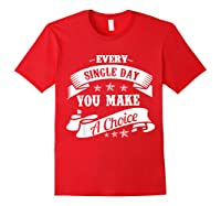 Every Single Day You Make A Choice Happy Self Empowert T Shirt Red