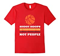 Shoot Hoops Not People Shirts Red