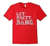 Let Brett Bang Funny Distressed Baseball Let Brett Bang Shirts Red