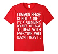 Common Sense Is Not A Gift Its A Punisht T Shirt Red