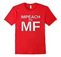 Funny Impeach The Mf Mother Fucker Anti Trump T Shirt Red