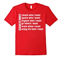 Single Smash Who I Want Ignore Who I Want Neglect Who Tshirt Red