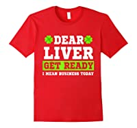 Dear Liver Get Ready Funny Saint Patrick S Day Gift Tshirt Red