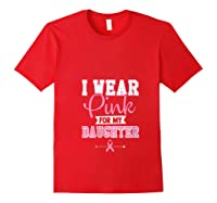 Breast Cancer Awareness Month I Wear Pink For My Daughter T Shirt Red