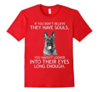 If You Don T Believe They Have Souls German Shepherd Tshirt Red