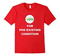 Vote For Pre Existing Condition T Shirt Election Day Tee Red