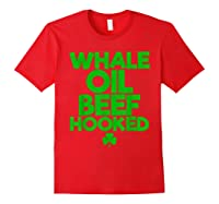 Whale Oil Beef Hooked T Shirt Saint Paddy S Day Shirt Red
