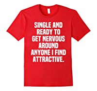 Single And Ready To Get Nervous Around Anyone I Attractive Shirts Red