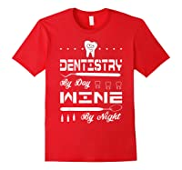 Dentistry By Day Wine By Night Gift Dental Hygienist Shirts Red