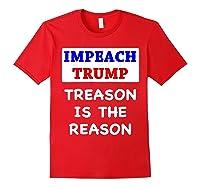 Impeach Trump Treason Is The Reason Traitor Impeacht Now T Shirt Red